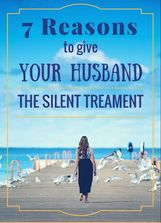 7 Reasons to give Your Husband the Silent Treatment