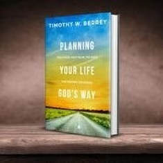 Planning Your Life God's Way by Timothy W. Berrey