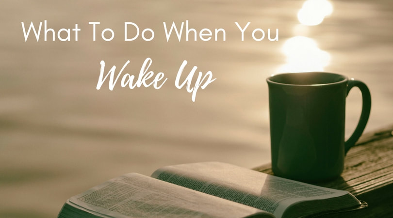 What to do when you wake up